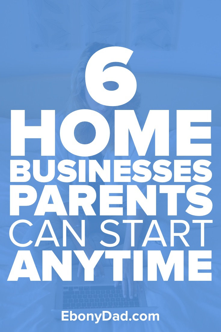 6 Home Business Parents Can Start Anytime